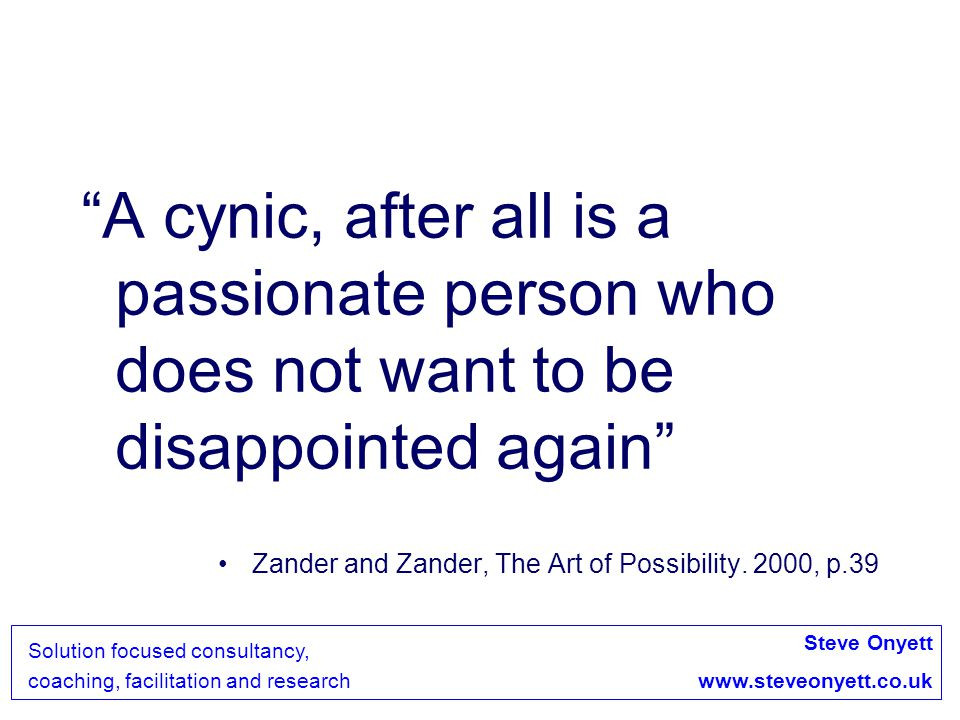 A cynic, after all is a passionate person who does not want to be disappointed again