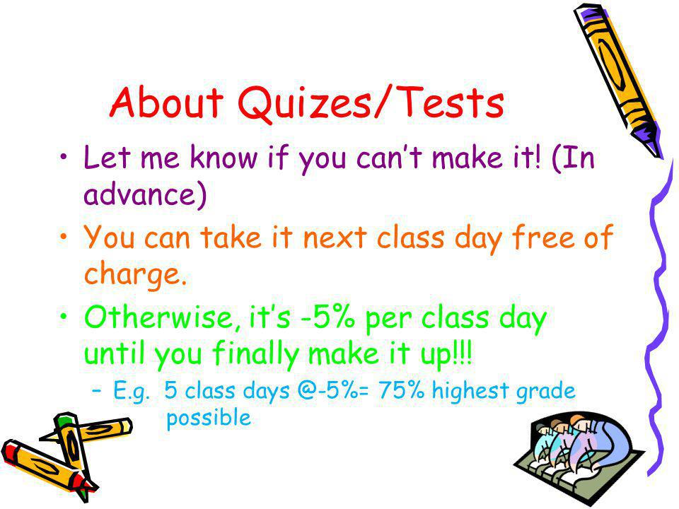 About Quizes/Tests Let me know if you can't make it! (In advance)