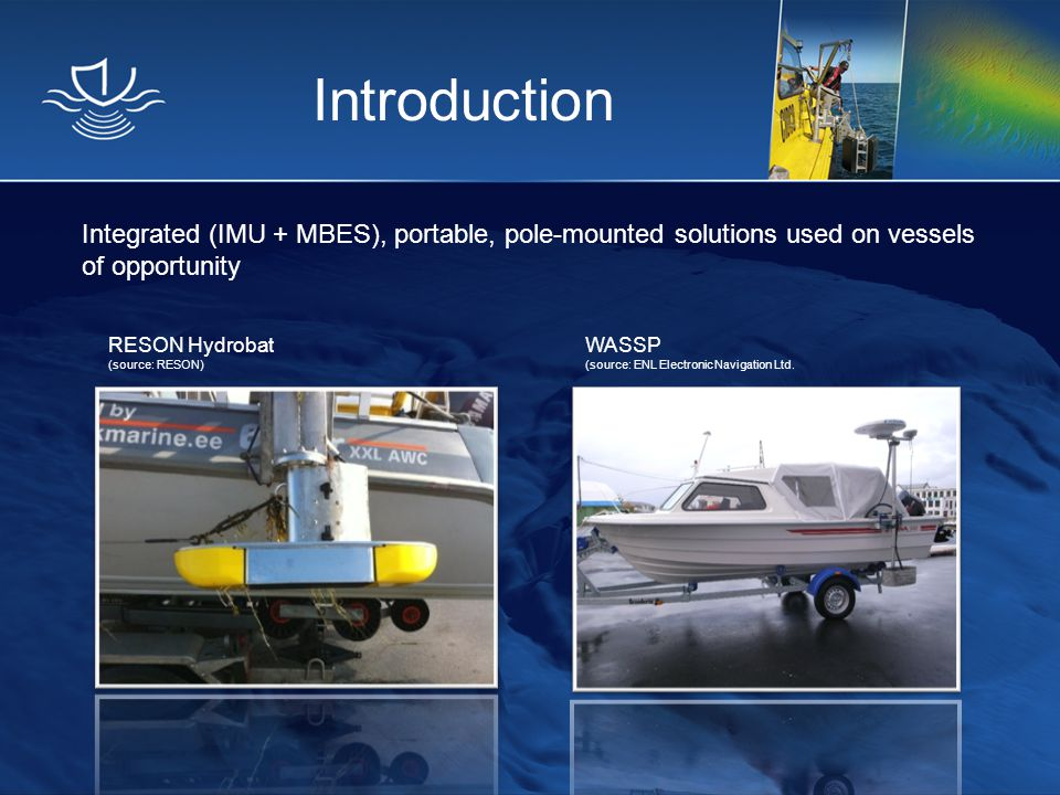 Introduction Integrated (IMU + MBES), portable, pole-mounted solutions used on vessels of opportunity.