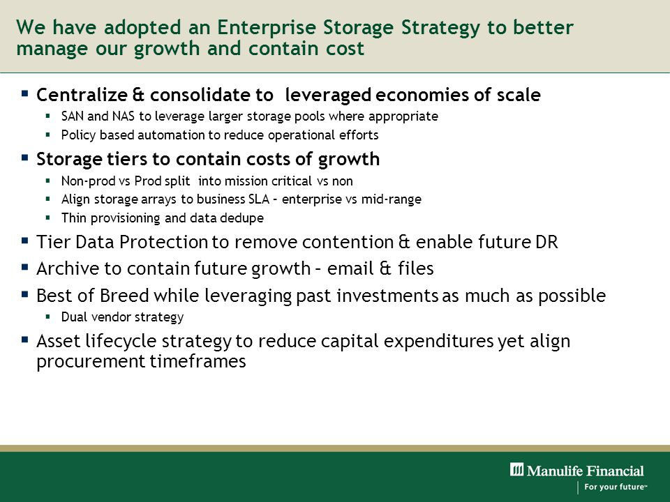 We have adopted an Enterprise Storage Strategy to better manage our growth and contain cost