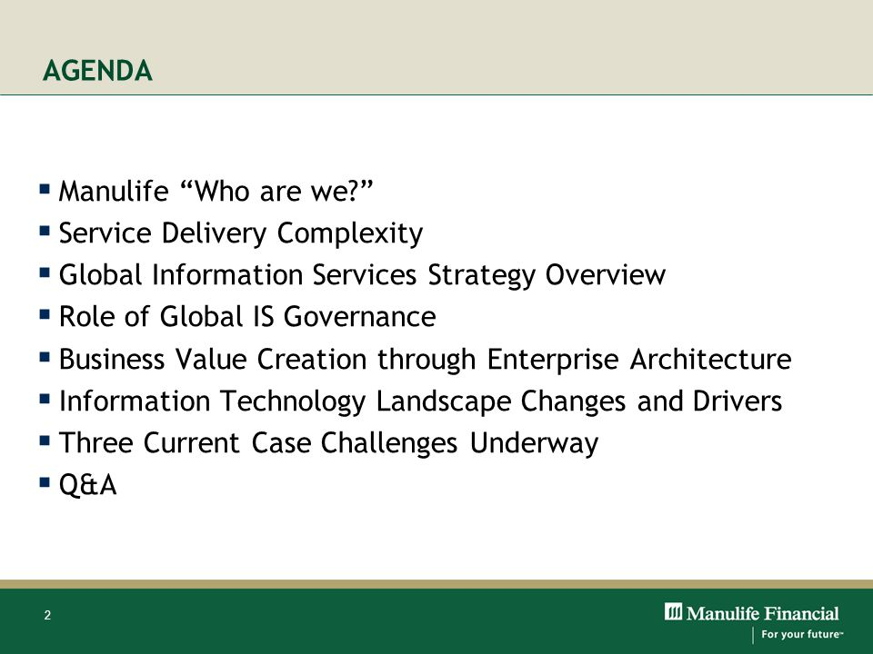 AGENDA Manulife Who are we Service Delivery Complexity. Global Information Services Strategy Overview.