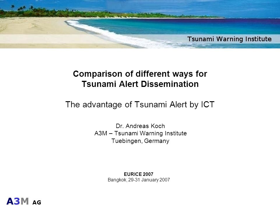 Dr. Andreas Koch A3M – Tsunami Warning Institute Tuebingen, Germany