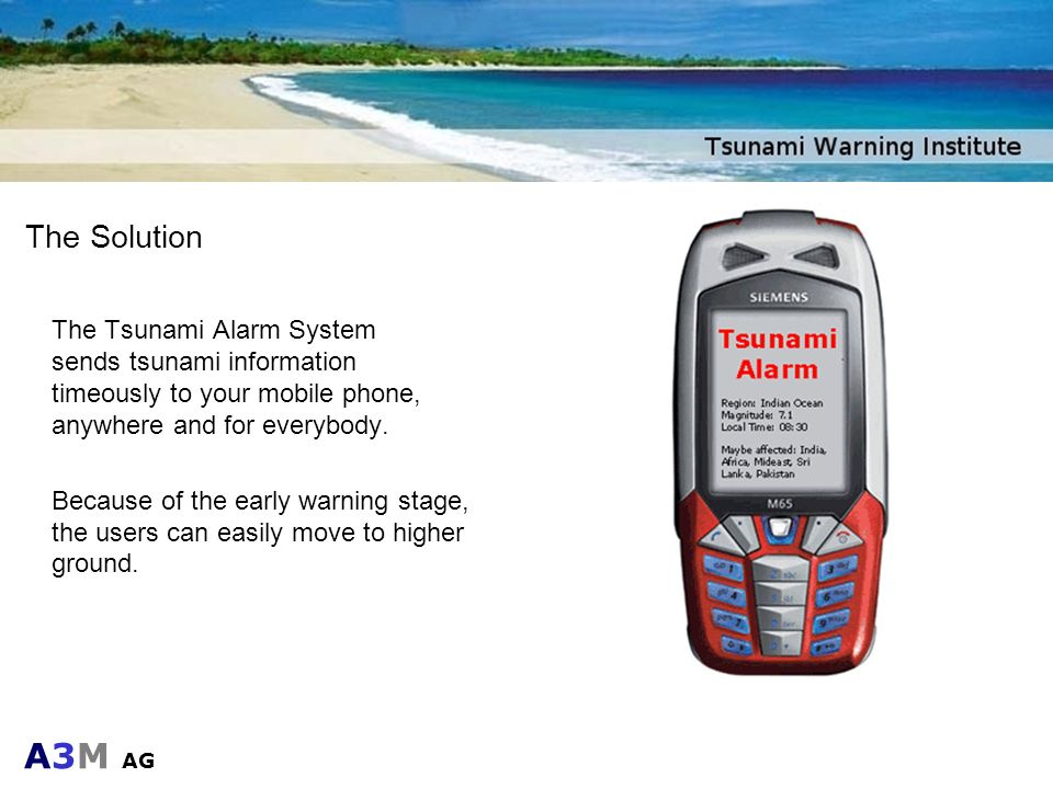 The SolutionThe Tsunami Alarm System sends tsunami information timeously to your mobile phone, anywhere and for everybody.