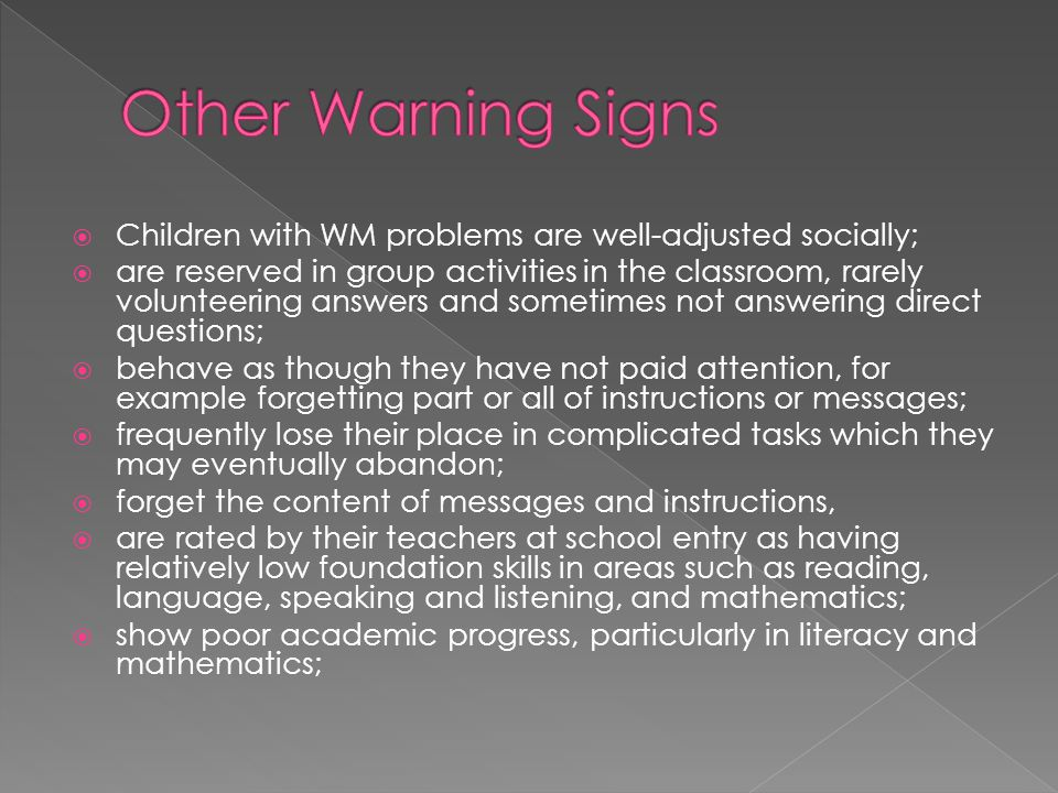 Other Warning Signs Children with WM problems are well-adjusted socially;