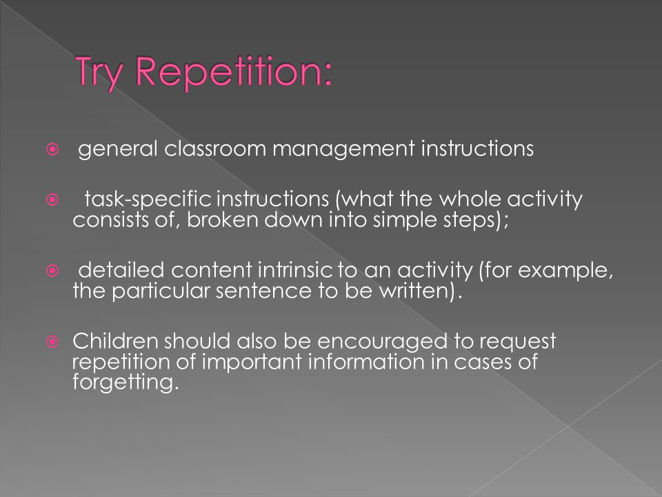 Try Repetition: general classroom management instructions