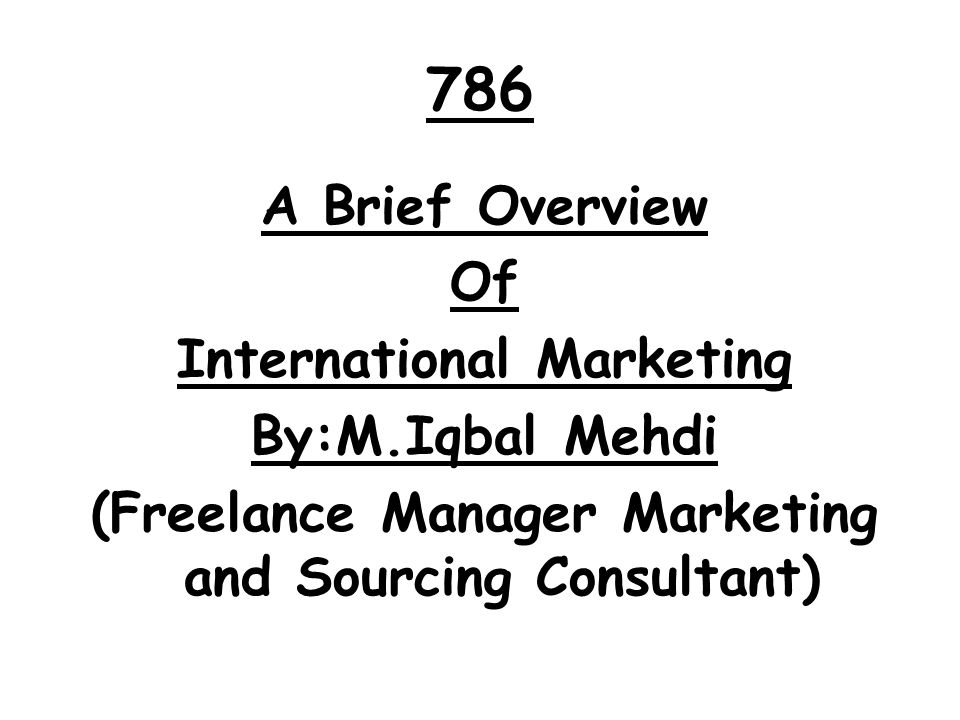 786 A Brief Overview Of International Marketing By:M.Iqbal Mehdi