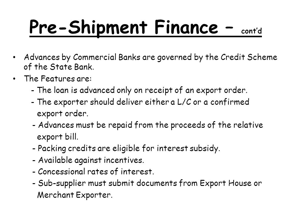 pre shipment finance Trade finance signifies financing for trade, and it concerns both domestic and international trade transactions a trade transaction requires a seller of goods and.