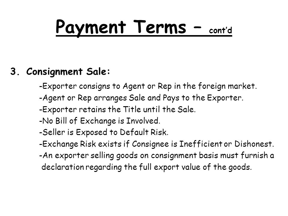 Payment Terms – cont'd Consignment Sale: