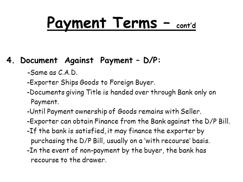Payment Terms – cont'd Document Against Payment – D/P: -Same as C.A.D.