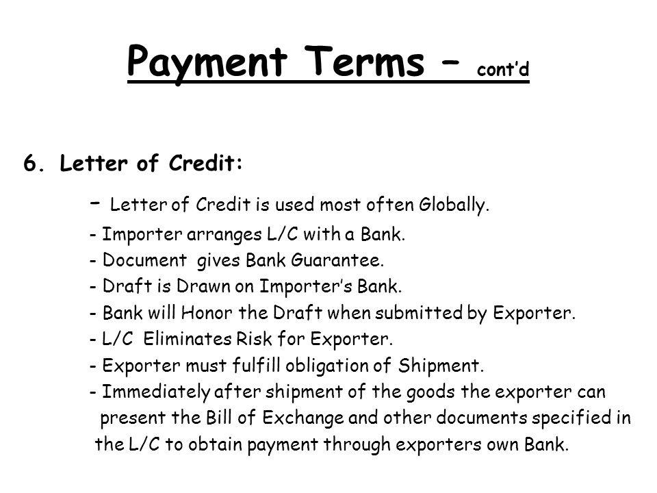 Payment Terms – cont'd - Letter of Credit is used most often Globally.