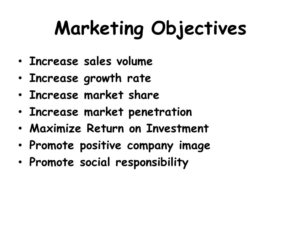 Marketing Objectives Increase sales volume Increase growth rate