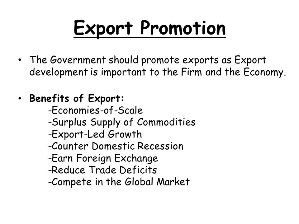 Export Promotion The Government should promote exports as Export development is important to the Firm and the Economy.