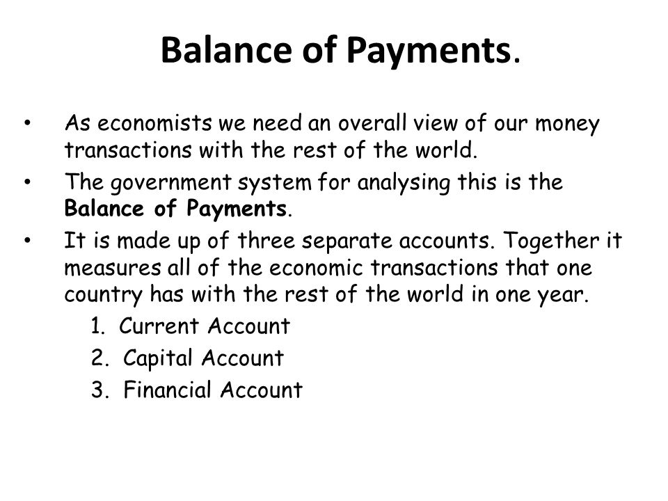 Balance of Payments. As economists we need an overall view of our money transactions with the rest of the world.