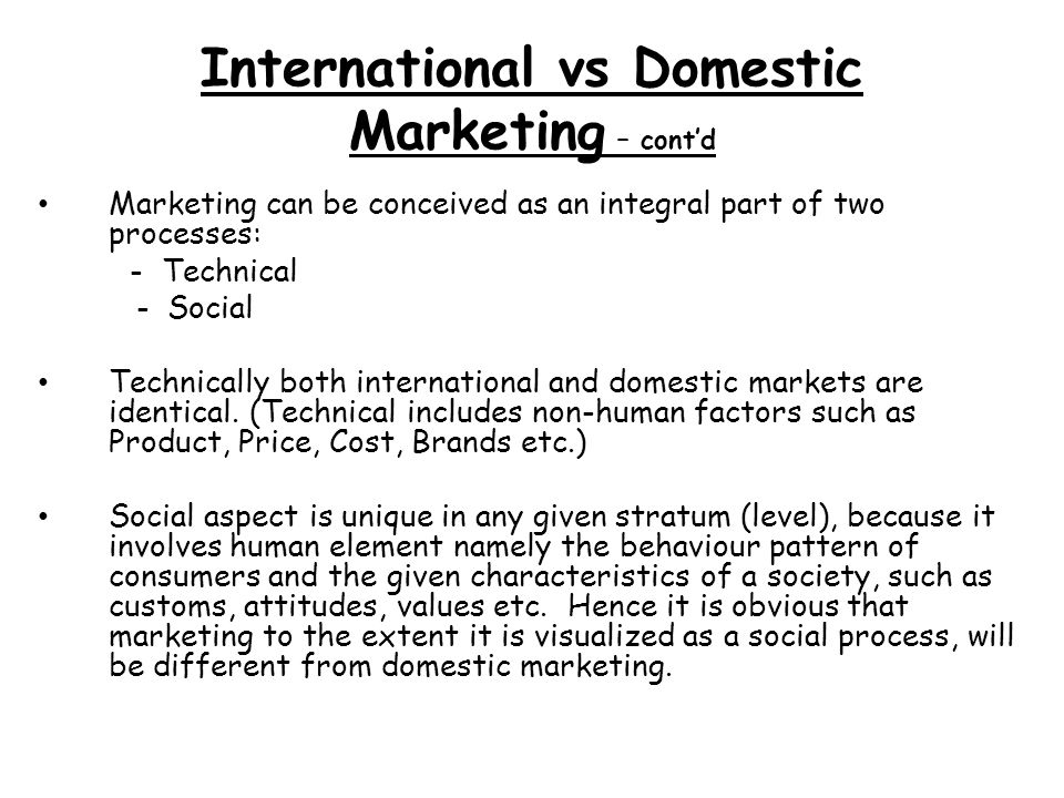 International vs Domestic Marketing – cont'd