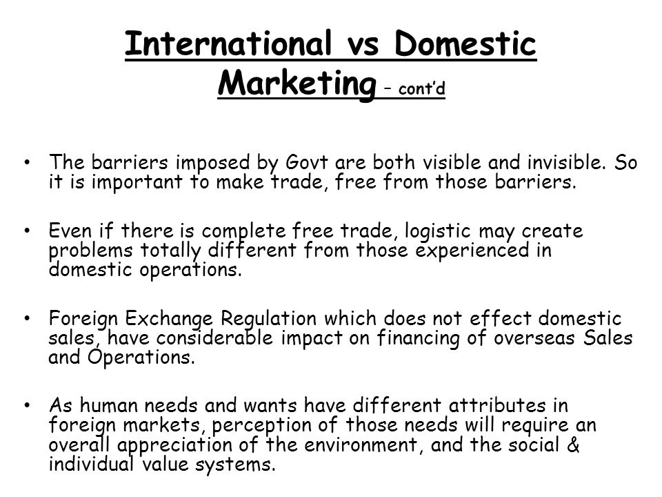 domestic vs international trade The basic cause of difference between domestic and international marketing between domestic and international marketing is the area of its implication and the market conditions related differences difference between domestic and international business difference between foreign trade and.
