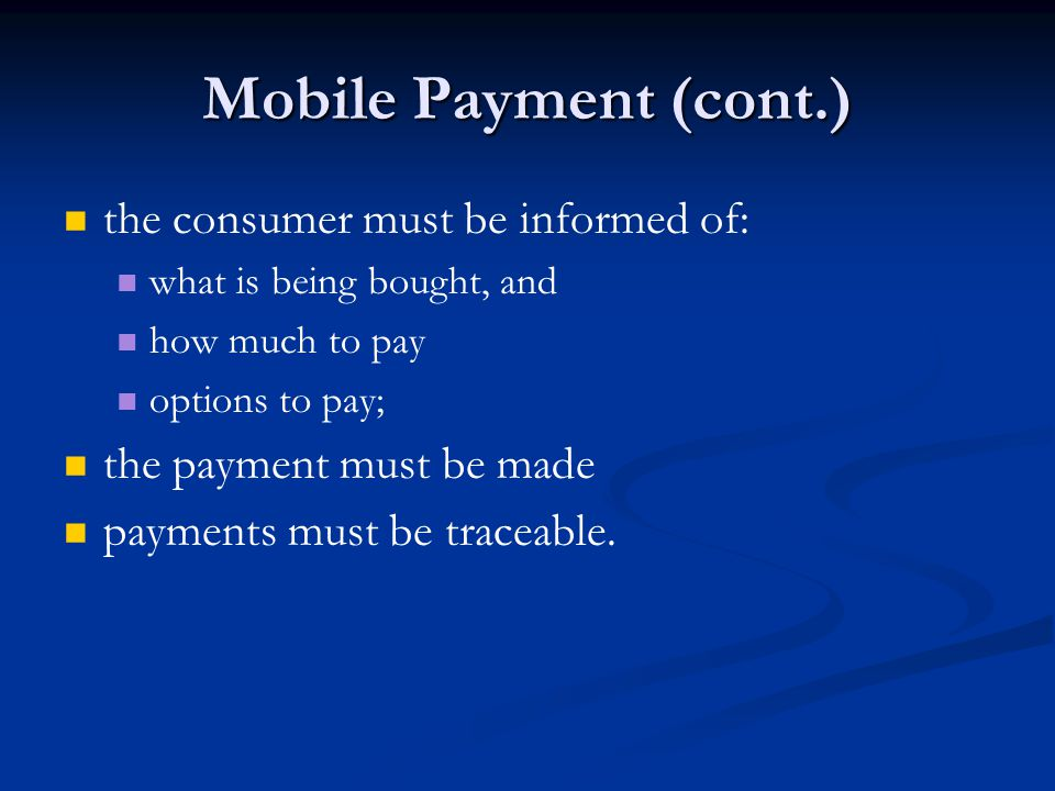 Mobile Payment (cont.) the consumer must be informed of: