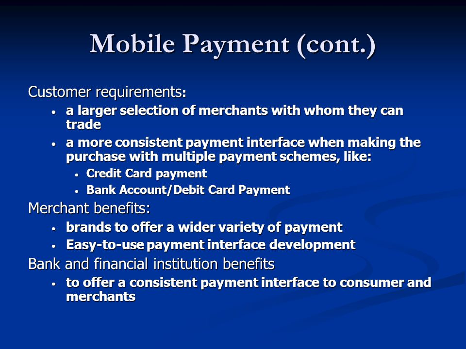 Mobile Payment (cont.) Customer requirements: Merchant benefits: