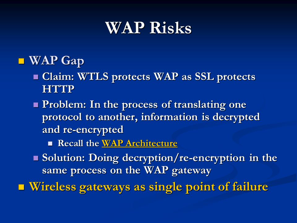 WAP Risks WAP Gap Wireless gateways as single point of failure