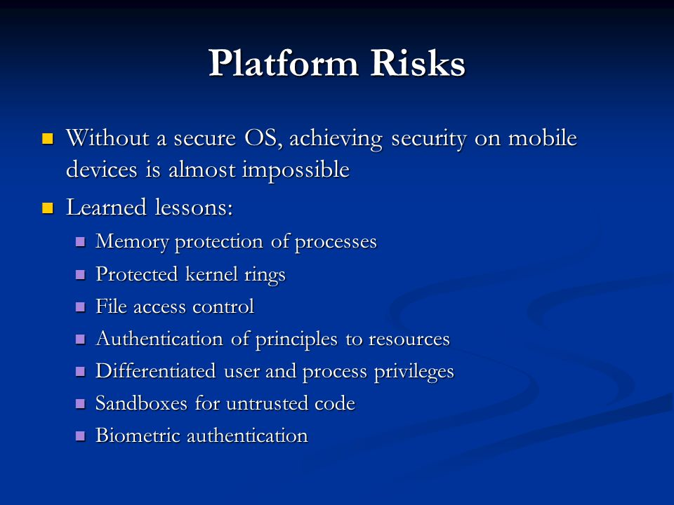 Platform Risks Without a secure OS, achieving security on mobile devices is almost impossible. Learned lessons: