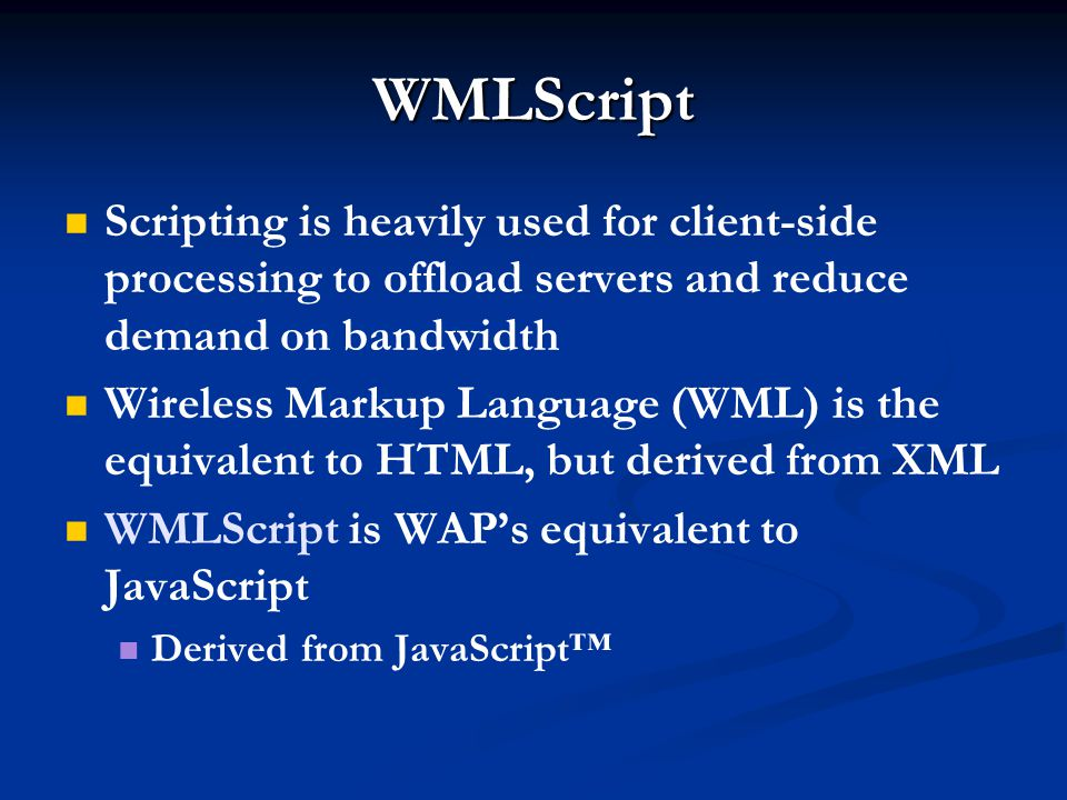 WMLScript Scripting is heavily used for client-side processing to offload servers and reduce demand on bandwidth.