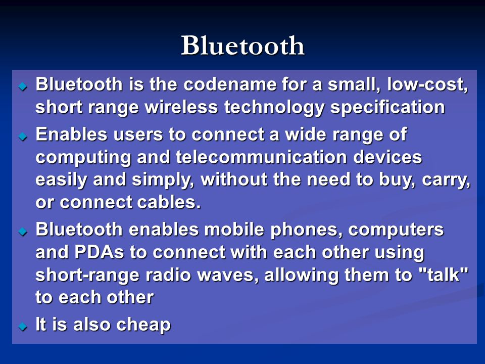 Bluetooth Bluetooth is the codename for a small, low-cost, short range wireless technology specification.