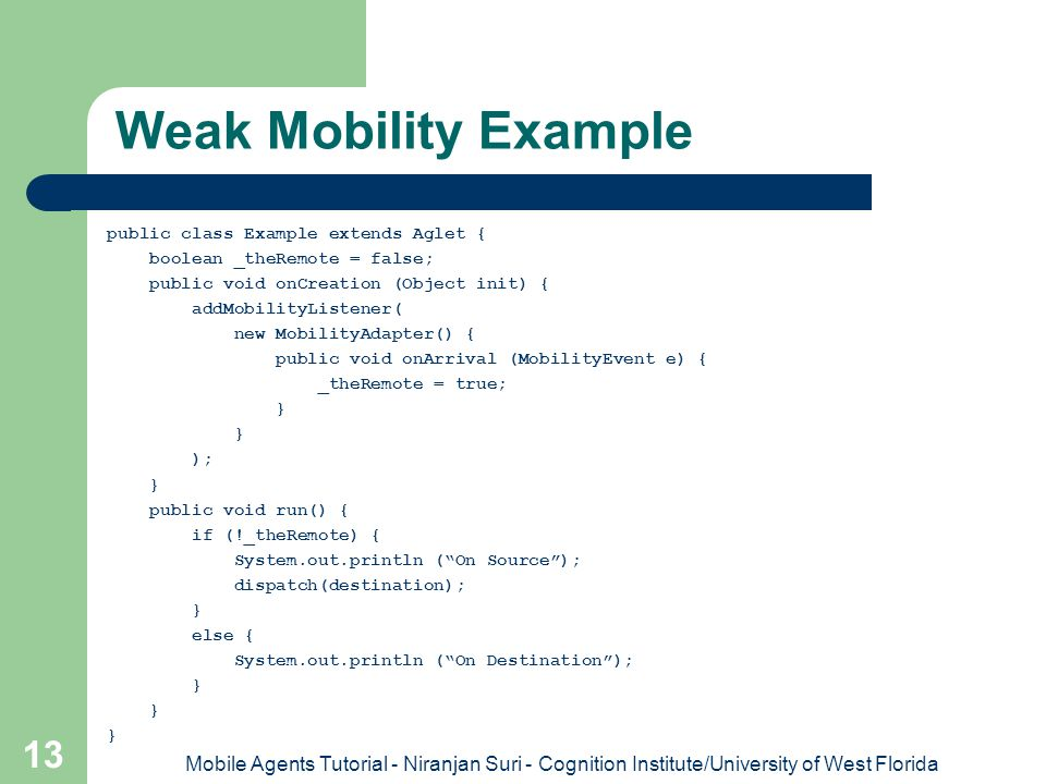 Weak Mobility Example public class Example extends Aglet { boolean _theRemote = false; public void onCreation (Object init) {