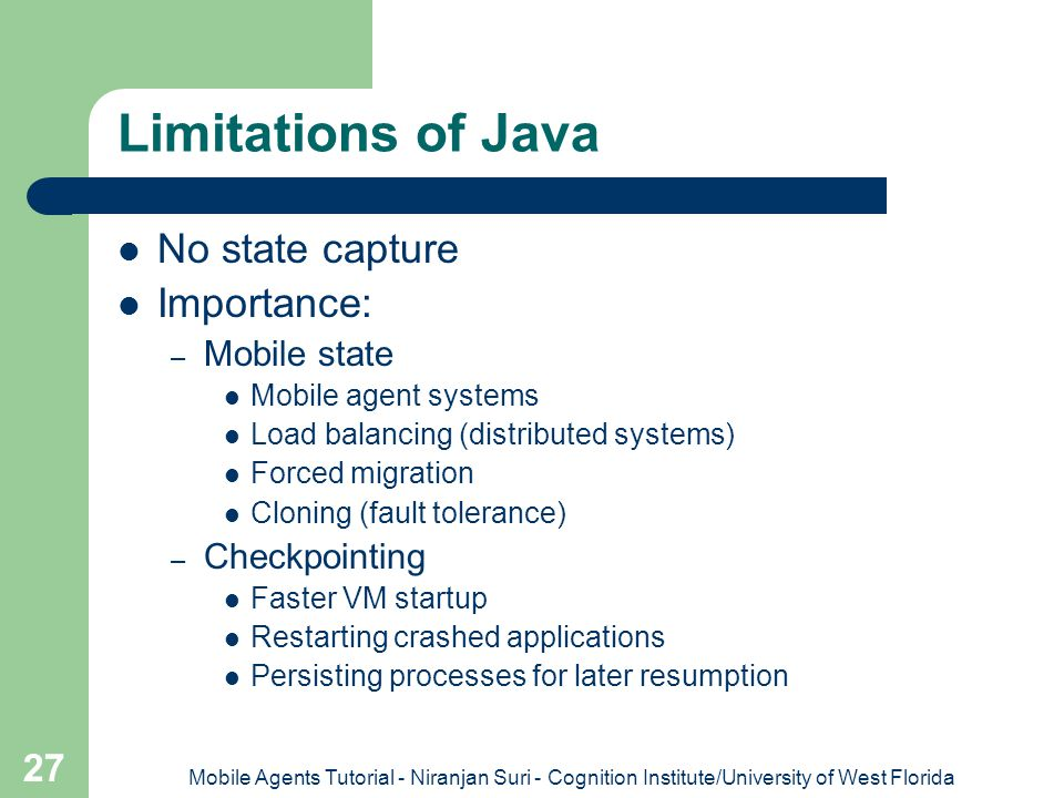 Limitations of Java No state capture Importance: Mobile state
