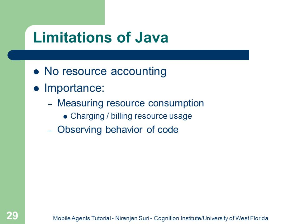 Limitations of Java No resource accounting Importance: