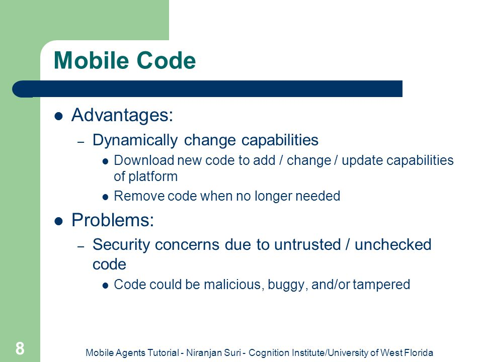 Mobile Code Advantages: Problems: Dynamically change capabilities