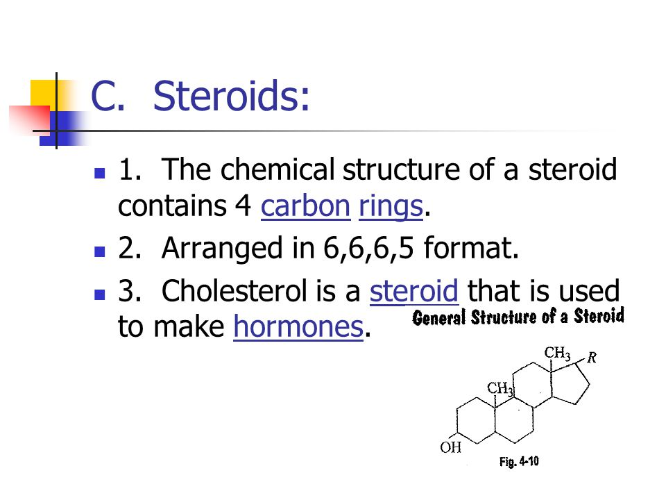 C. Steroids: 1. The chemical structure of a steroid contains 4 carbon rings. 2. Arranged in 6,6,6,5 format.