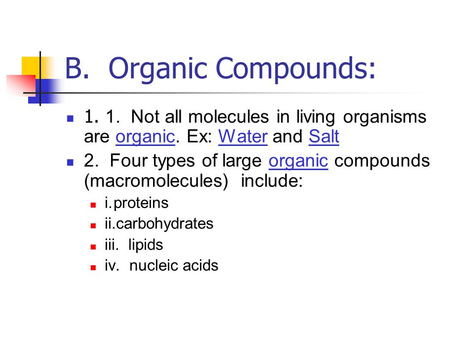 B. Organic Compounds: Not all molecules in living organisms are organic. Ex: Water and Salt.