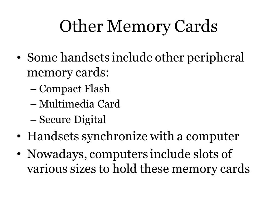 Other Memory Cards Some handsets include other peripheral memory cards: Compact Flash. Multimedia Card.