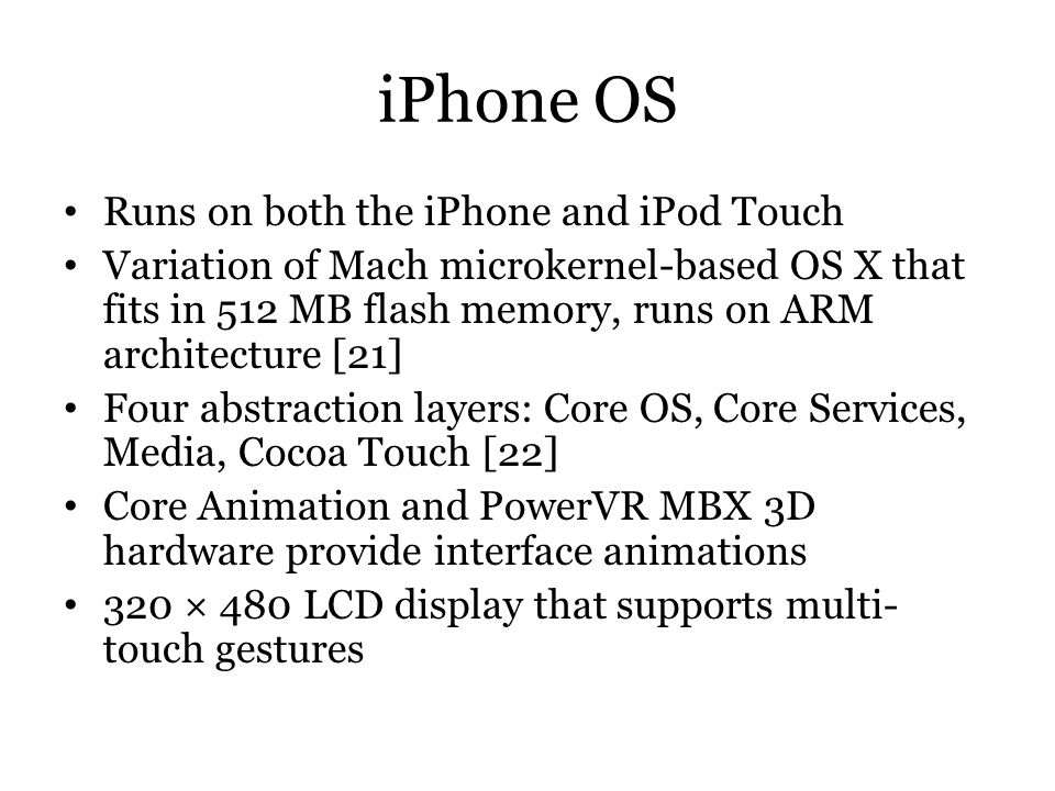 iPhone OS Runs on both the iPhone and iPod Touch