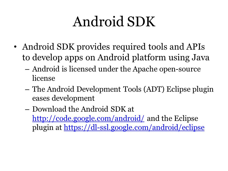 Android SDK Android SDK provides required tools and APIs to develop apps on Android platform using Java.