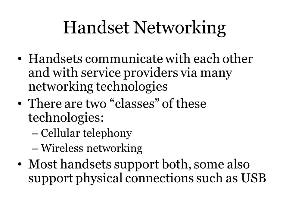 Handset Networking Handsets communicate with each other and with service providers via many networking technologies.