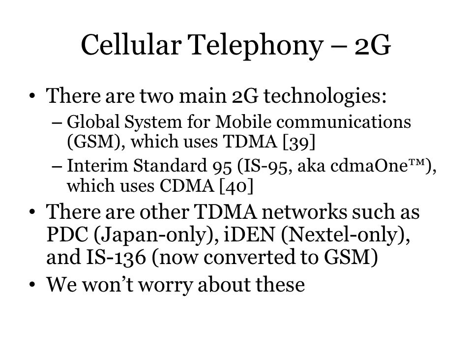 Cellular Telephony – 2G There are two main 2G technologies: