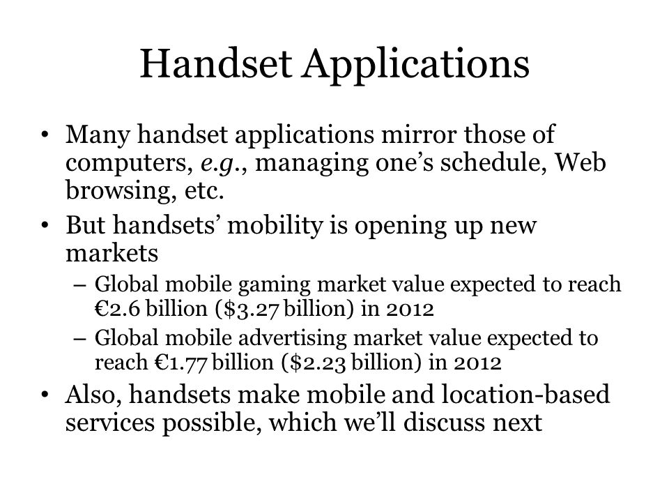 Handset Applications Many handset applications mirror those of computers, e.g., managing one's schedule, Web browsing, etc.