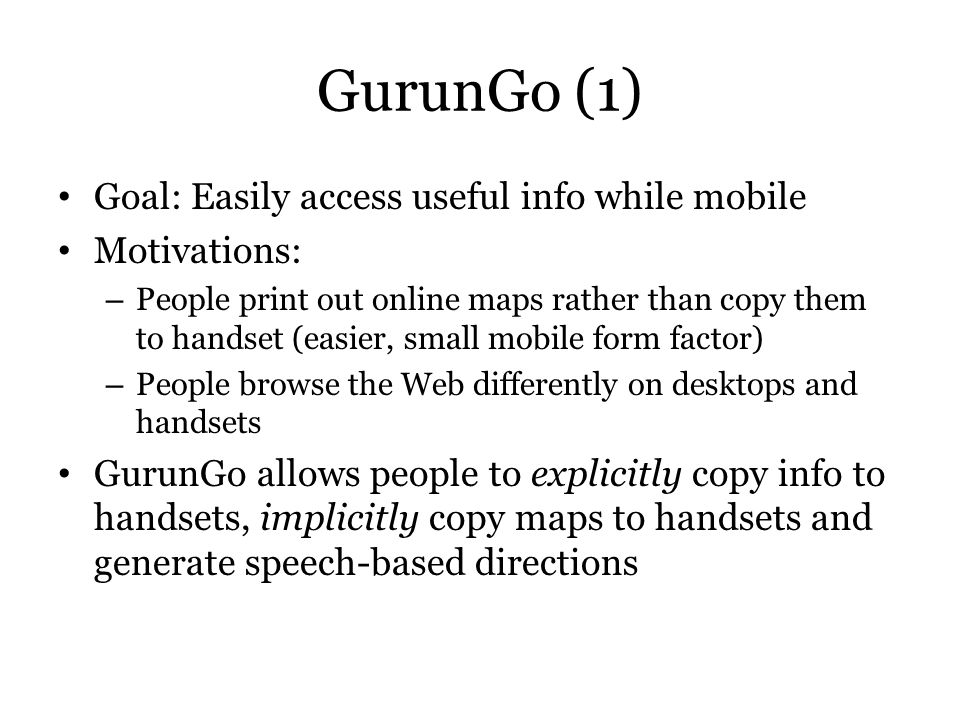 GurunGo (1) Goal: Easily access useful info while mobile Motivations:
