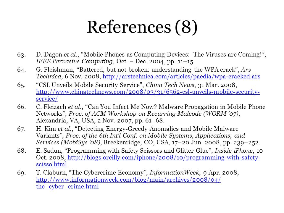 References (8) D. Dagon et al., Mobile Phones as Computing Devices: The Viruses are Coming! , IEEE Pervasive Computing, Oct. – Dec. 2004, pp. 11–15.