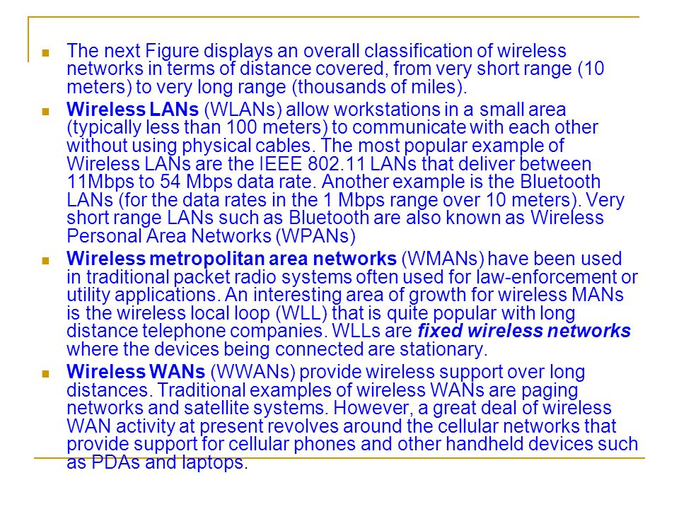 The next Figure displays an overall classification of wireless networks in terms of distance covered, from very short range (10 meters) to very long range (thousands of miles).