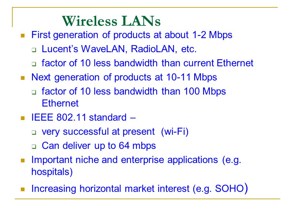 Wireless LANs First generation of products at about 1-2 Mbps
