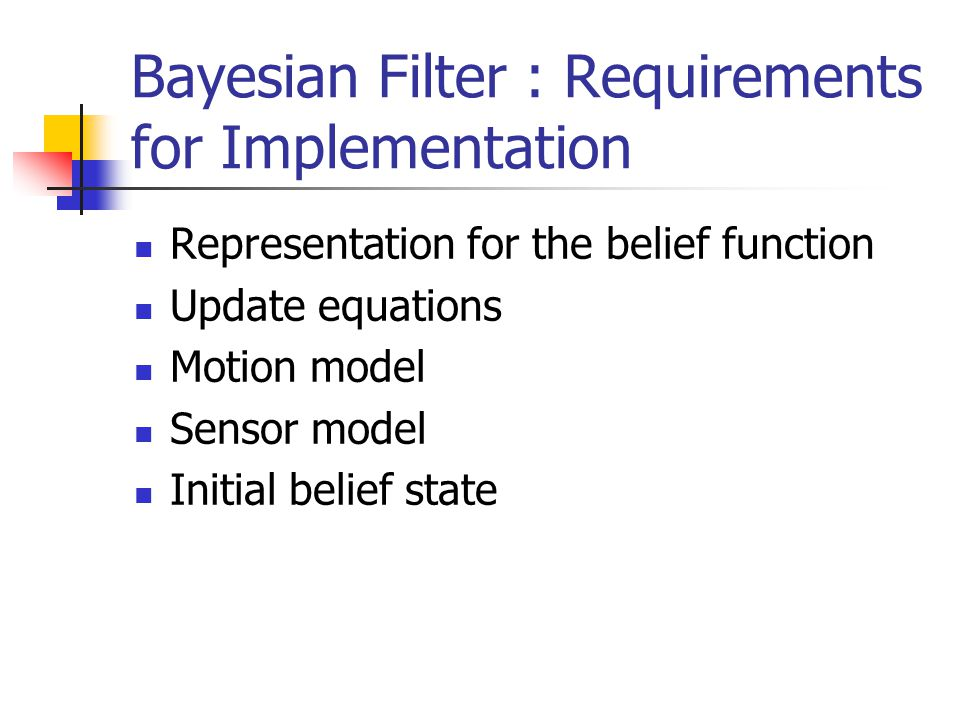 Bayesian Filter : Requirements for Implementation