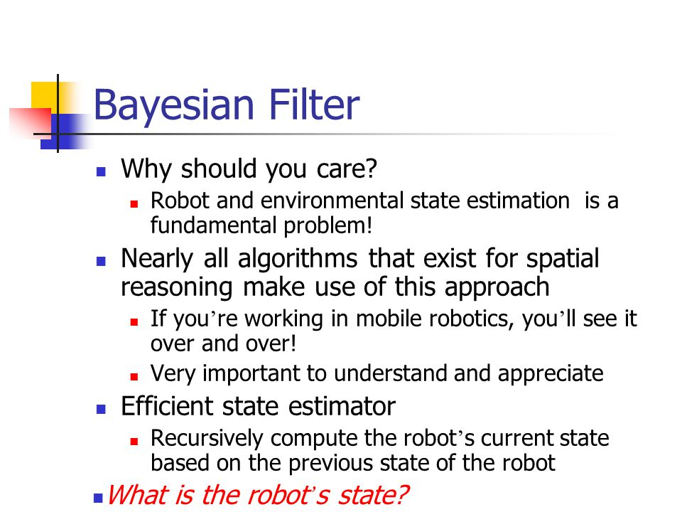 Bayesian Filter Why should you care