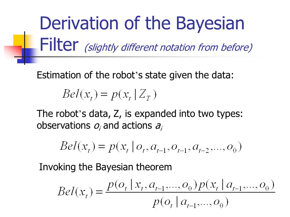 Derivation of the Bayesian Filter (slightly different notation from before)