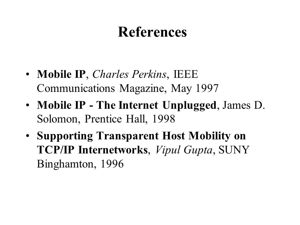 References Mobile IP, Charles Perkins, IEEE Communications Magazine, May 1997.