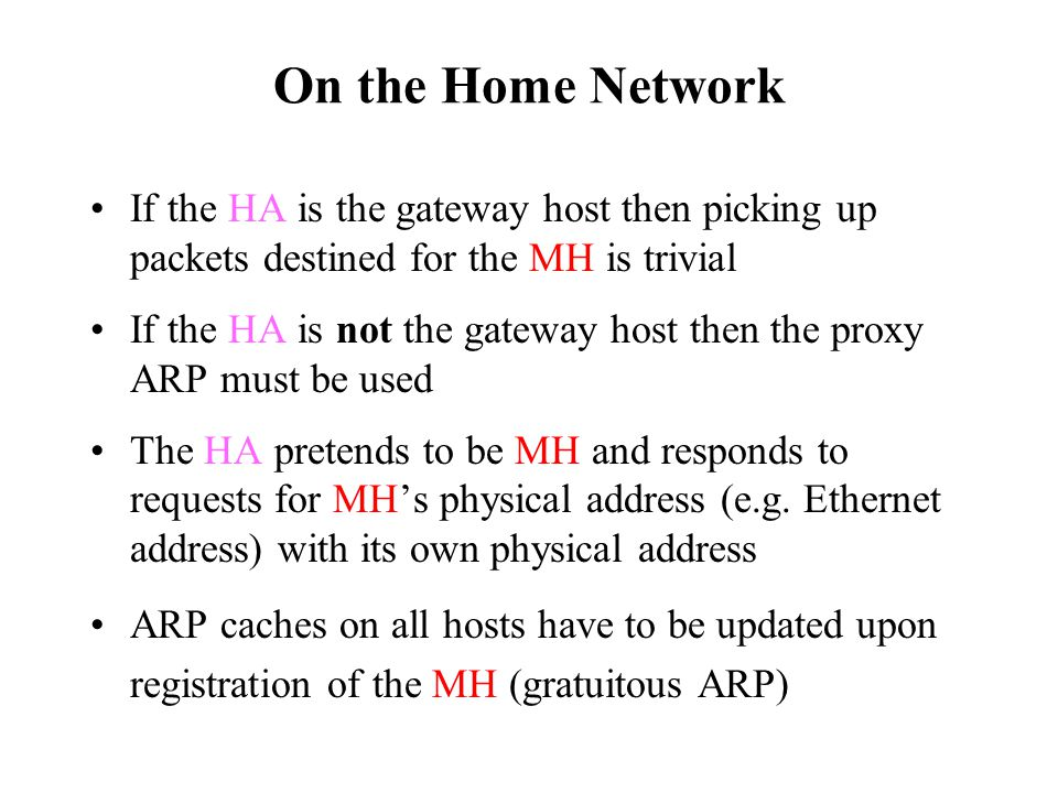 On the Home Network If the HA is the gateway host then picking up packets destined for the MH is trivial.