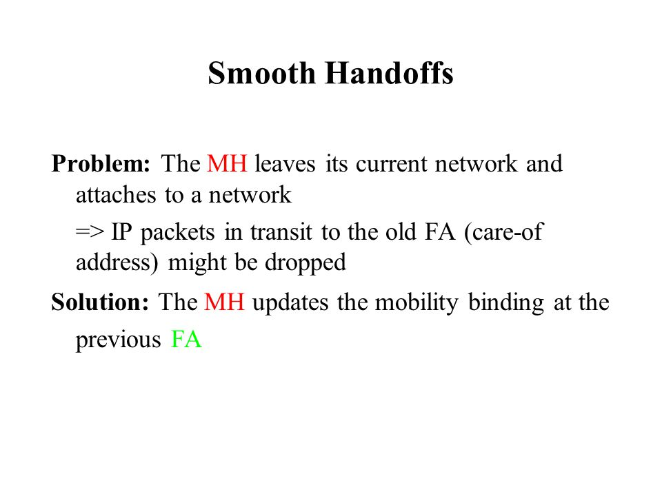 Smooth Handoffs Problem: The MH leaves its current network and attaches to a network.