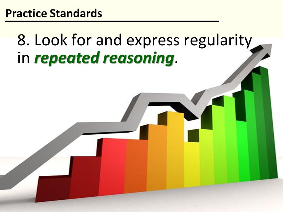 8. Look for and express regularity in repeated reasoning.