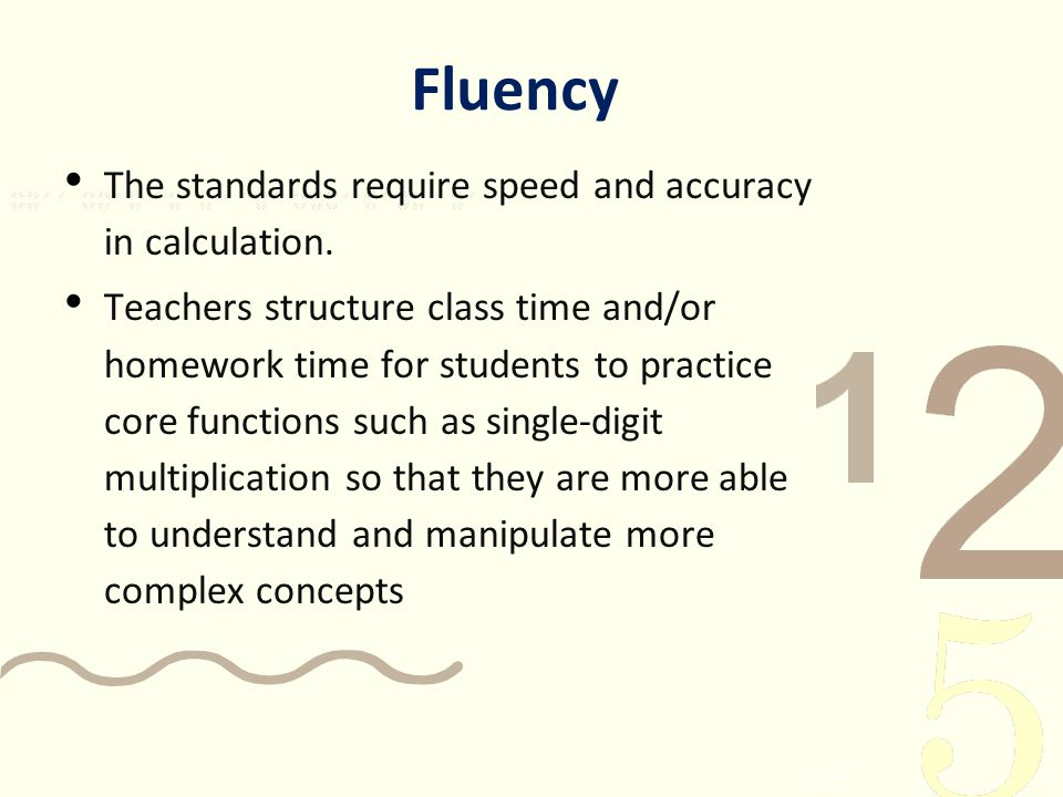 Fluency The standards require speed and accuracy in calculation.