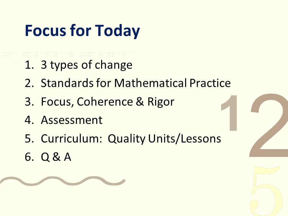 Focus for Today 3 types of change Standards for Mathematical Practice